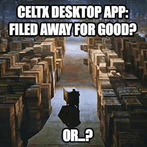 "Vast warehouse. ""CeltX Desktop App filed away for good?"""