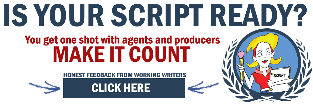 """Is your script ready? You get one shot with agents and producers. Make it count."""