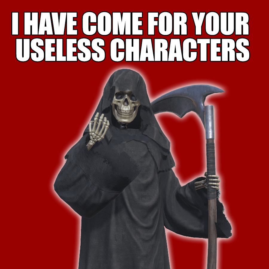 "the grim reaper saying ""I have come for your useless characters."""